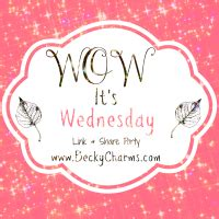 Beckycharms And Co Wow Its Wednesday No2 Link Wow It S Wednesday No 2 Link Up Party