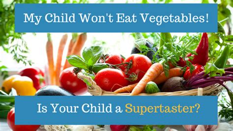 my wont eat food my child won t eat vegetables are they a supertaster dr cohen