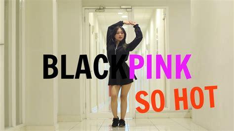 download mp3 blackpink so hot remix blackpink so hot theblacklabel remix dance cover
