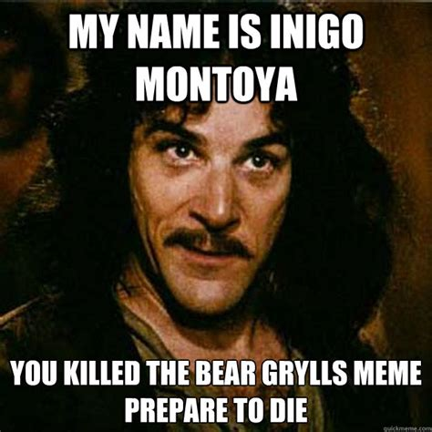 My Name Is Inigo Montoya Meme - inigo montoya memes quickmeme