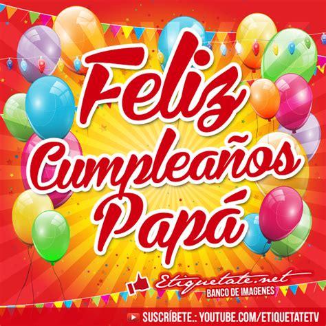 Imagenes Bonitas De Cumpleaños Para Mi Papa | imagenes con frases de feliz cumplea 241 os para mi papa