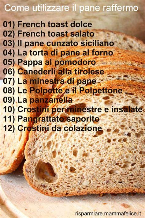 come utilizzare il pane secco in cucina come utilizzare il pane raffermo risparmiare di mammafelice