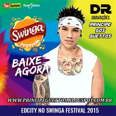 bailao do robyssao ao vivo no swinga aracaju 2014 completo pr 237 ncipe dos guettos edcity swinga festival 2015