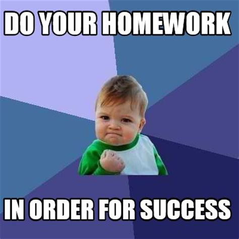 Generate Memes - meme creator do your homework in order for success meme