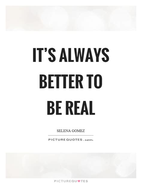 being real quotes best 28 it s always to well since i m six years i