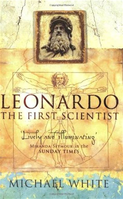leonardo da vinci biography book reviews leonardo da vinci the first scientist by michael white