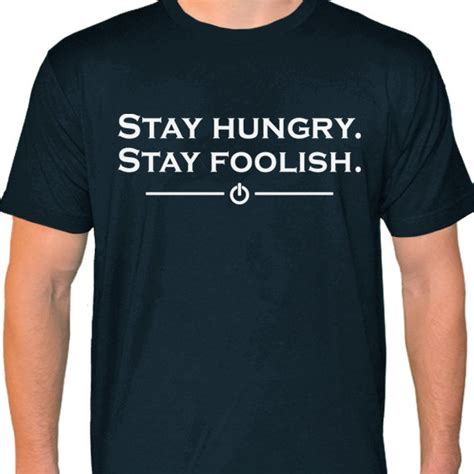 Tshirt Stay Hungry Foolish Apple 1000 images about stay hungry stay foolish on