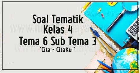 Buku Tematik Kelas Iv Tema 6 Indahnya Negeriku soal ulangan harian kelas 4 tema 6 sub tema 3 nurul hidayah
