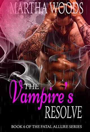 The Vampire S Resolve Fatal Allure Book 6 By Martha Woods