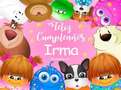 imagenes de feliz cumpleaños irma feliz cumplea 241 os irma irma tarjetas