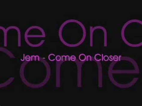 free download mp3 come closer 5 22 mb free come on closer jem mp3 yump3 co