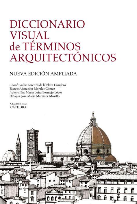 diccionario visual de t 233 rminos arquitect 243 nicos coordinador lorenzo de la plaza escudero