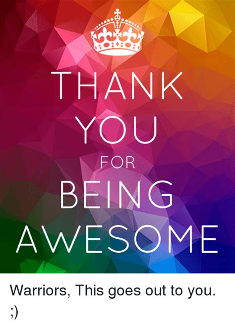 memes about being awesome memes thank you for being awesome warriors this goes out to you