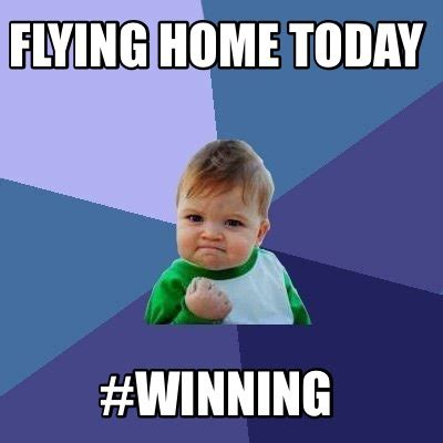 winning meme meme creator flying home today winning meme generator