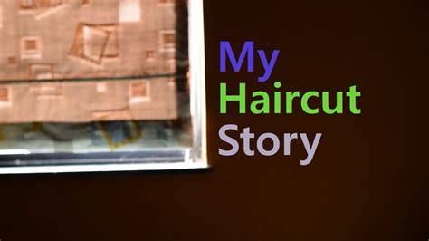 My Haircut Story | my haircut story youtube