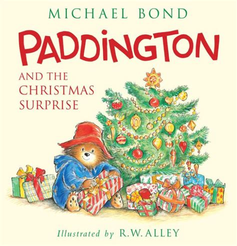 paddington and the christmas surprise paddington bear series by michael bond r w alley