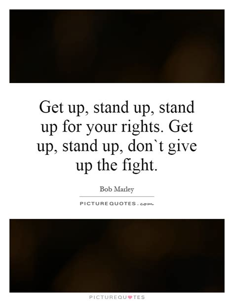cant stand up for get up stand up stand up for your rights get up stand up picture quotes