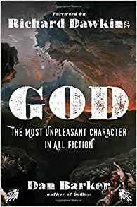 god the most unpleasant character in all fiction dan barker richard dawkins 9781454918325