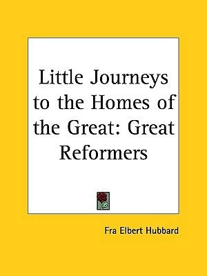 journeys to the homes of great reformers hutchinson classic reprint books journeys to the homes of the great vol 9 great