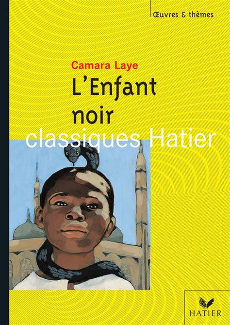libro lenfant noir texte integral livre o t laye camara l enfant noir roman laye camara hatier hatier oeuvres et themes