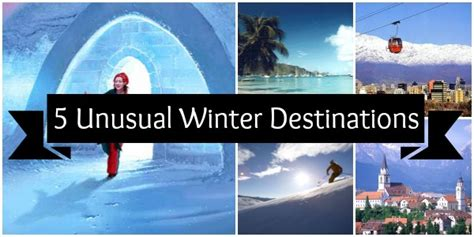 5 of the best unusual winter travel destinations just