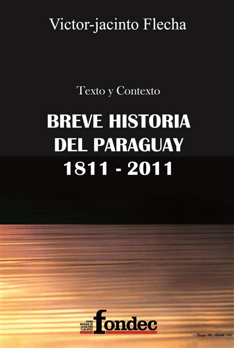 breve historia poltica del lanzamiento del libro texto y contexto breve historia del paraguay 1811 2011 de v 237 ctor