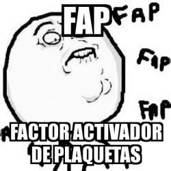Fap Meme Generator - meme personalizado fap factor activador de plaquetas