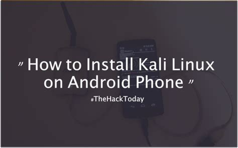 how to install linux on android how to install kali linux version 1x or 2 0 on android phone