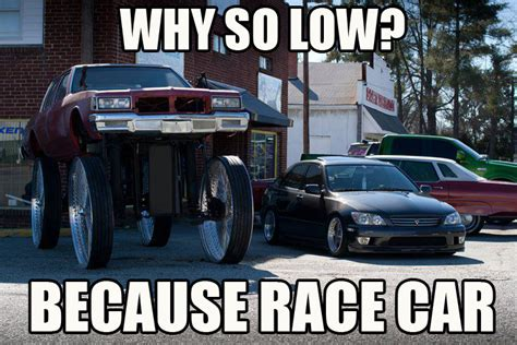 Low Car Meme - why so low the 25 funniest quot because race car quot memes