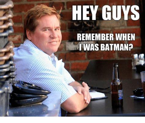 hey guys meme hey guys remember when i was batman batman meme on sizzle