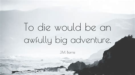to die would be an awfully big adventure tattoo j m barrie quote to die would be an awfully big
