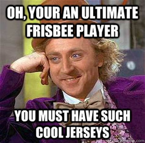 Ultimate Frisbee Memes - oh your an ultimate frisbee player you must have such