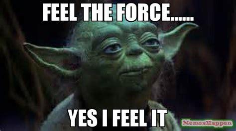 I Feel It Meme - feel the force yes i feel it meme yoda 55932