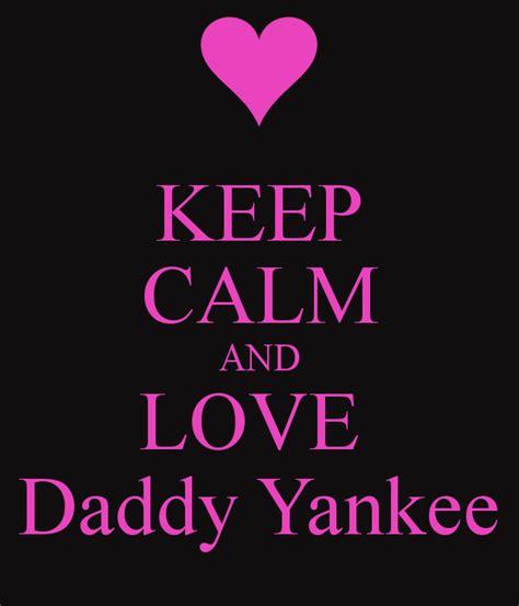 imágenes de keep calm and love keep calm and love daddy yankee poster ana prates keep