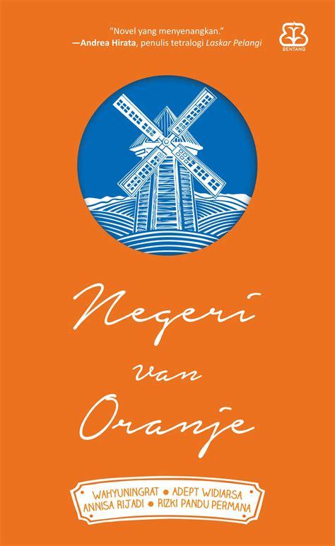 Bentang Pustaka Negeri Oranje negeri oranje dari sekedar coretan hingga jadi karya