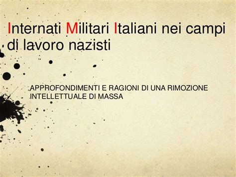 elenco internati militari italiani la storia negata dei militari internati italiani slide