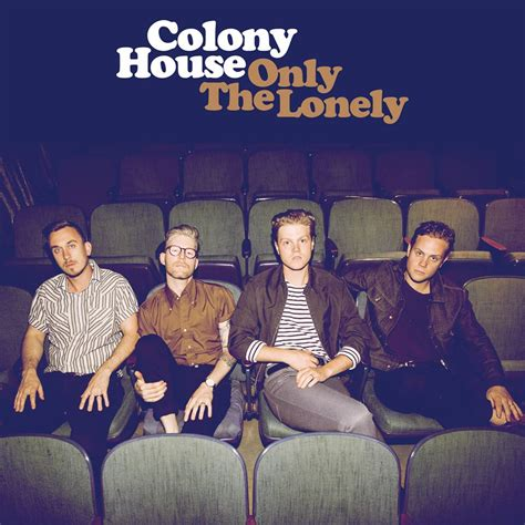 the colony house colony house to release new album quot only the lonely quot january 13 2017 watch video for