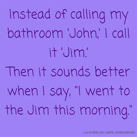 why is the bathroom called the john instead of calling my bathroom john i call it jim