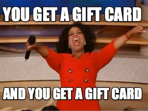 Gift Meme - meme creator you get a gift card and you get a gift card