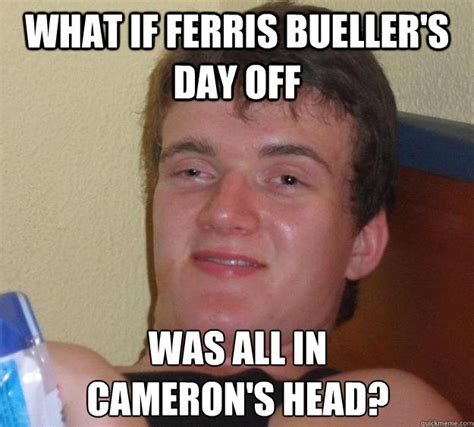 Ferris Bueller Meme - what if ferris bueller s day off was all in cameron s head