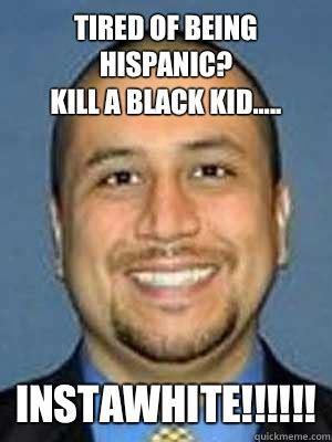 Being Tired Meme - tired of being hispanic kill a black kid instawhite