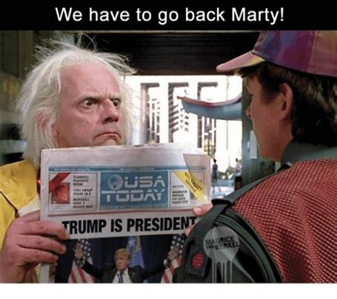 We Have To Go Back Meme - we have to go back marty trump is president meme on sizzle