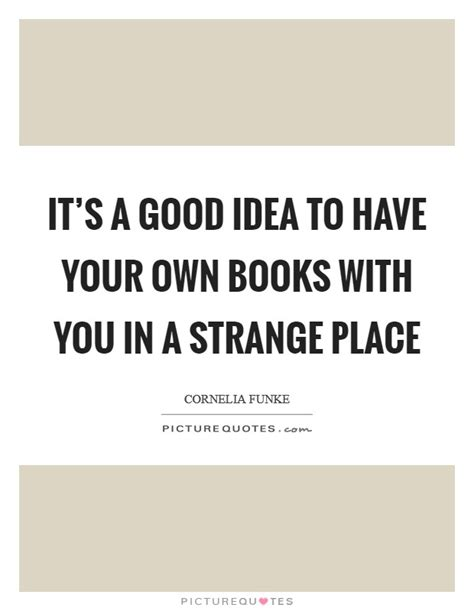 it s a strange place books it s a idea to your own books with you in a