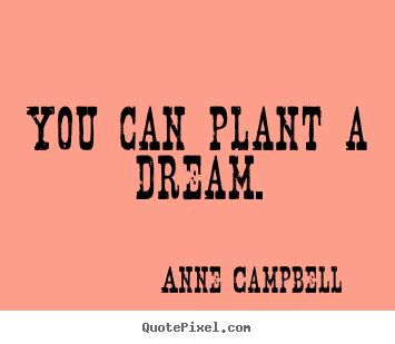 picture quotes make picture quote about inspirational you can plant a
