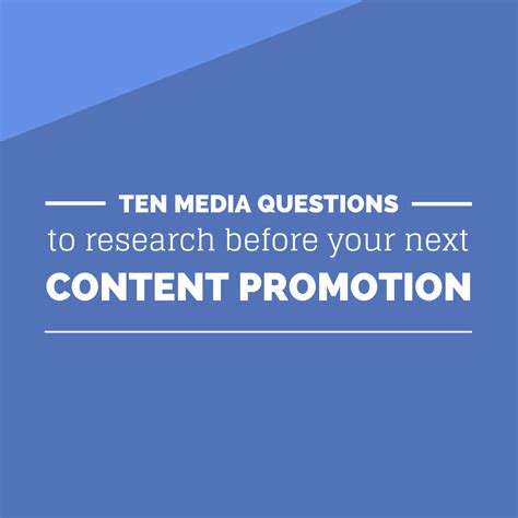 10 media questions to research before content promotion relevance