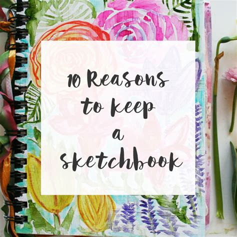 sketchbook reason 10 reasons to keep a sketchbook louise gale mixed media
