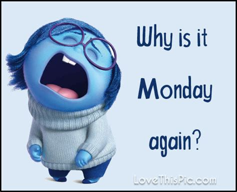Is At It Again by Why Is It Monday Again Pictures Photos And Images For