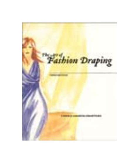 the of fashion draping books the of fashion draping 3rd edition buy the of