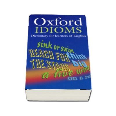 oxford idioms dictionary for 0194317234 oxford idioms dictionary for learners of english format