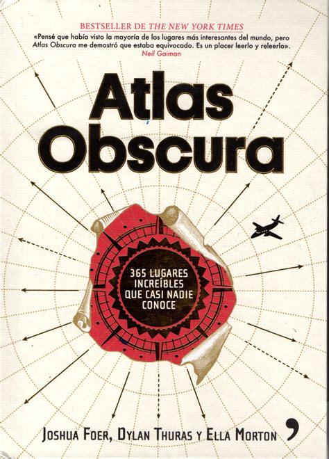 libro atlas obscura atlas obscura 365 lugares incre 237 bles que casi nadie conoce divulgadores del misterio